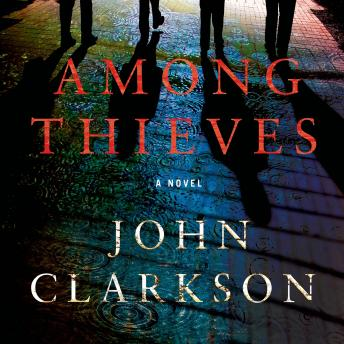 Among Thieves: A Novel, John Clarkson