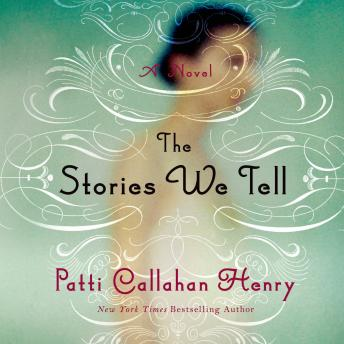 Stories We Tell: A Novel, Patti Callahan Henry