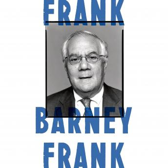 Frank: A Life in Politics from the Great Society to Same-Sex Marriage, Barney Frank