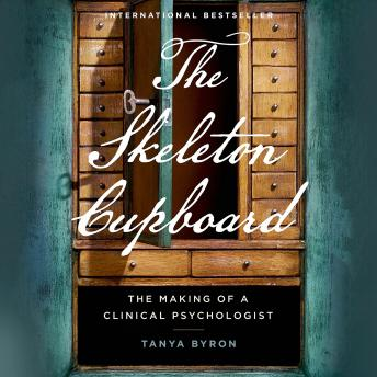 Download Skeleton Cupboard: The Making of a Clinical Psychologist by Tanya Byron