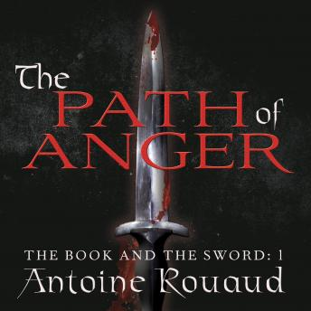 Path of Anger: The Book and the Sword: 1, Antoine Rouaud