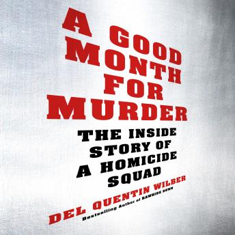 Good Month for Murder: The Inside Story of a Homicide Squad, Del Quentin Wilber