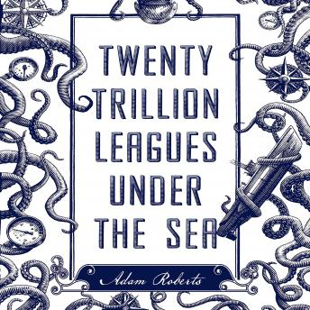 Twenty Trillion Leagues Under the Sea: An Illustrated Science Fiction Novel