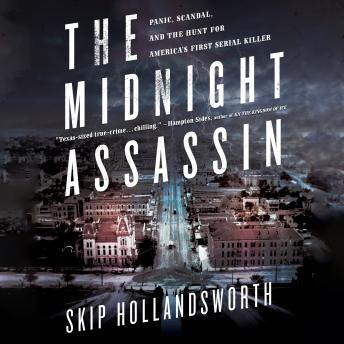 Midnight Assassin: Panic, Scandal, and the Hunt for America's First Serial Killer, Skip Hollandsworth