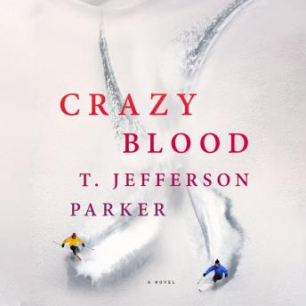Crazy Blood: A Novel, T. Jefferson Parker