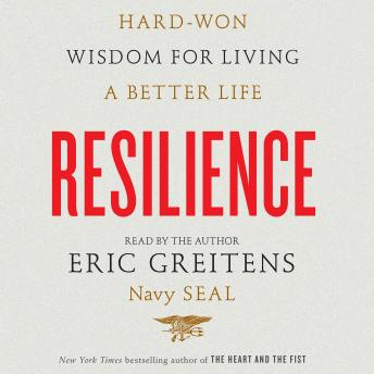 Resilience: Hard-Won Wisdom for Living a Better Life, Eric Greitens