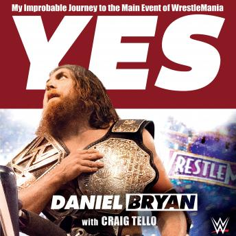 Yes: My Improbable Journey to the Main Event of WrestleMania