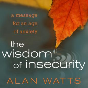 Wisdom of Insecurity: A Message for an Age of Anxiety, Alan Watts