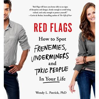 Red Flags: Frenemies, Underminers, and Ruthless People, Wendy L. Patrick Phd