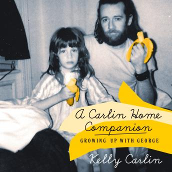 Carlin Home Companion: Growing Up with George, Kelly Carlin