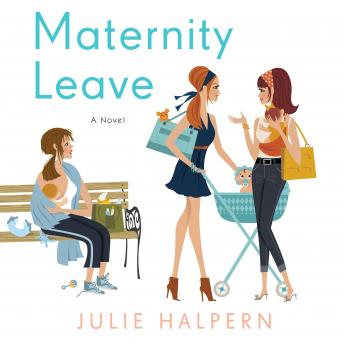 Maternity Leave: A Novel, Julie Halpern