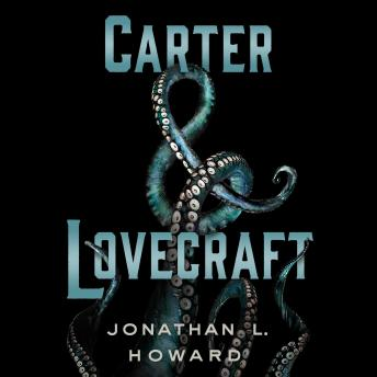 Carter & Lovecraft: A Novel, Jonathan L. Howard