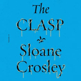 Clasp: A Novel, Sloane Crosley