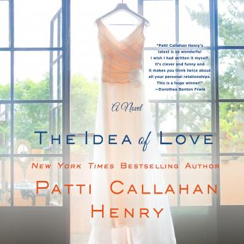 Idea of Love: A Novel, Patti Callahan Henry