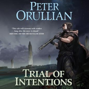 Trial of Intentions, Peter Orullian