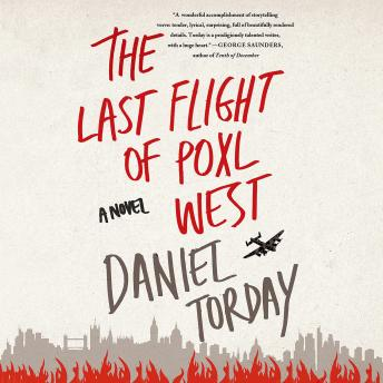 Last Flight of Poxl West: A Novel, Daniel Torday