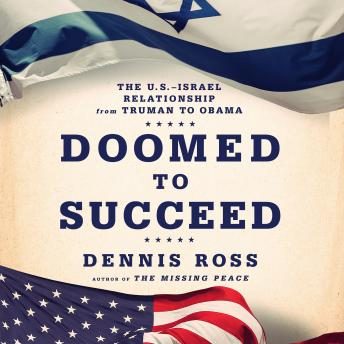 Doomed to Succeed: The U.S.-Israel Relationship from Truman to Obama, Dennis Ross