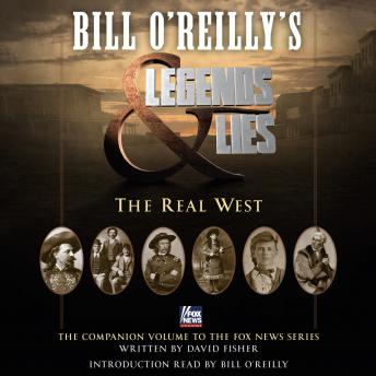 Bill O'Reilly's Legends and Lies: The Real West, David Fisher, Bill O'Reilly