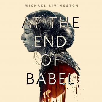 At the End of Babel: A Tor.Com Original, Michael Livingston