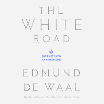 White Road: Journey into an Obsession, Edmund de Waal