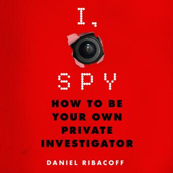 I, Spy: How to Be Your Own Private Investigator, Dina Santorelli, Daniel Ribacoff