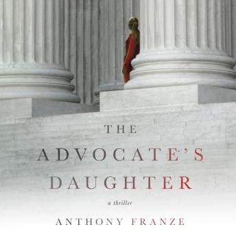 Advocate's Daughter: A Thriller, Anthony Franze