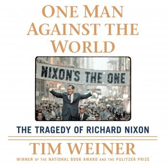One Man Against the World: The Tragedy of Richard Nixon, Tim Weiner