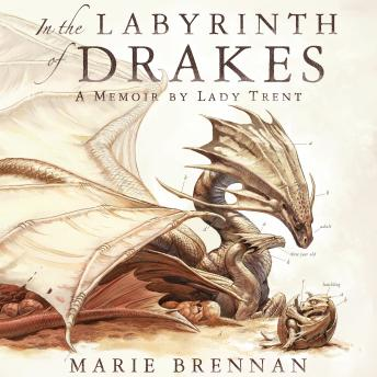 Labyrinth of Drakes: A Memoir by Lady Trent, Marie Brennan