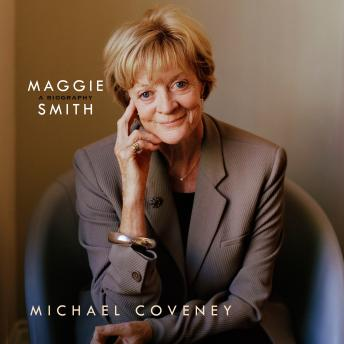 Maggie Smith: A Biography: A Biography, Michael Coveney