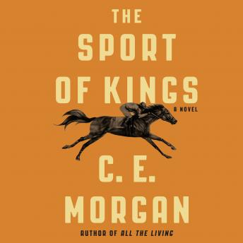 Sport of Kings: A Novel, C. E. Morgan