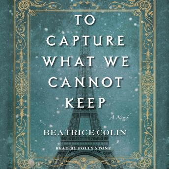 To Capture What We Cannot Keep: A Novel, Beatrice Colin
