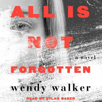 All Is Not Forgotten: A Novel, Wendy Walker