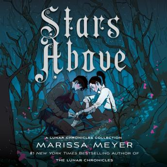 Stars Above: A Lunar Chronicles Collection: A Lunar Chronicles Collection