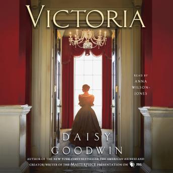Victoria: A novel of a young queen by the Creator/Writer of the Masterpiece Presentation on PBS, Daisy Goodwin