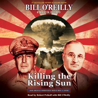 Killing the Rising Sun: How America Vanquished World War II Japan, Bill OReilly, Martin Dugard