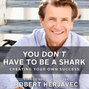 Download You Don't Have to Be a Shark: Creating Your Own Success by Robert Herjavec