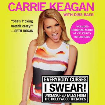 Everybody Curses, I Swear!: Uncensored Tales from the Hollywood Trenches, Dibs Baer, Carrie Keagan