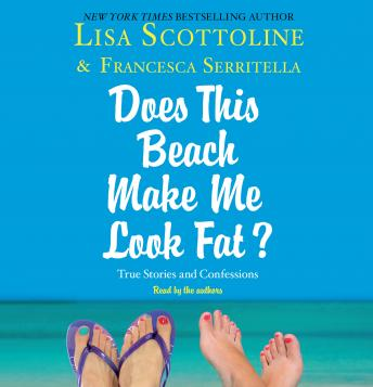 For Your Information: A 'Does This Beach Make Me Look Fat' Essay, Francesca Serritella, Lisa Scottoline