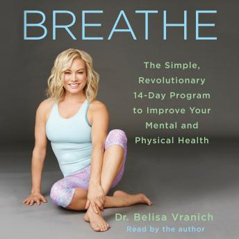 Breathe: The Simple, Revolutionary 14-Day Program to Improve Your Mental and Physical Health, Belisa Vranich