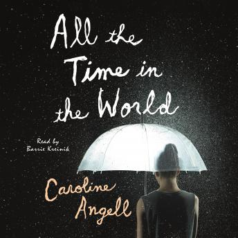 All the Time in the World: A Novel, Caroline Angell
