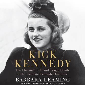 Kick Kennedy: The Charmed Life and Tragic Death of the Favorite Kennedy Daughter, Barbara Leaming