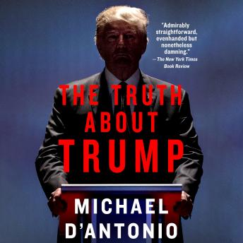 Truth About Trump, Michael D'Antonio