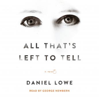 All That's Left to Tell: A Novel, Daniel Lowe