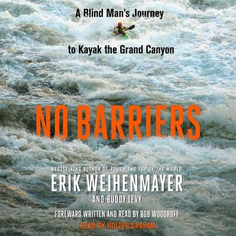 No Barriers: A Blind Man's Journey to Kayak the Grand Canyon, Buddy Levy, Erik Weihenmayer