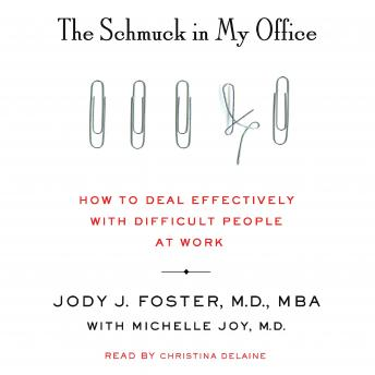 Schmuck in My Office: How to Deal Effectively with Difficult People at Work, Jody Foster