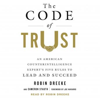 Code of Trust: An American Counterintelligence Expert's Five Rules to Lead and Succeed, Robin Dreeke, Cameron Stauth