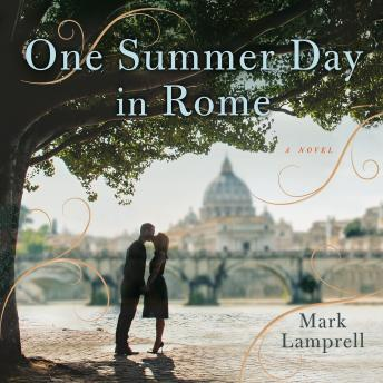 One Summer Day in Rome: A Novel, Mark Lamprell