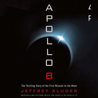 Apollo 8: The Thrilling Story of the First Mission to the Moon, Jeffrey Kluger