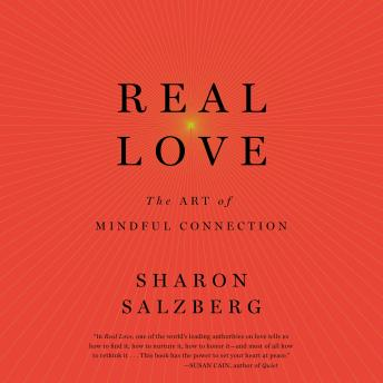 Real Love: The Art of Mindful Connection, Sharon Salzberg
