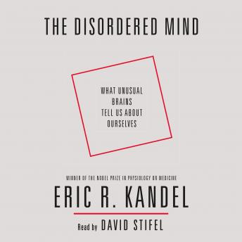 Download Disordered Mind: What Unusual Brains Tell Us About Ourselves by Eric R. Kandel